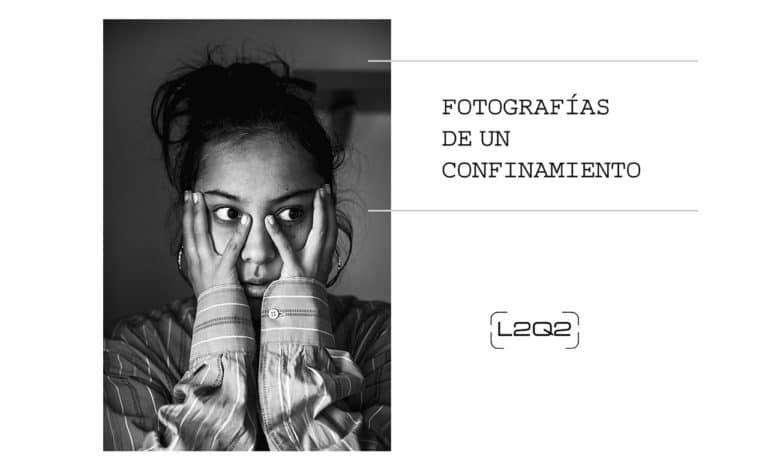 Llega la exposición de L2Q2 «Fotografías de un confinamiento»